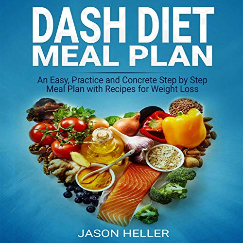 DASH Diet Meal Plan: An Easy, Practice and Concrete Step-by-Step Meal Plan with Recipes for Weight Loss Titelbild