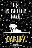 life is better with Oakley: Funny Labrador Retriever Notebook to Write In | Lined Notebook journal 6 x 9', 120 pages | labrador gifts for women, Men, ... Paperback, Dog Name, Dog Breeds, Dogs