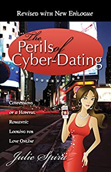 The Perils of Cyber-Dating: Confessions of a Hopeful Romantic Looking for Love Online by [Julie Spira]