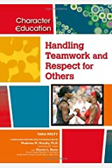 Handling Teamwork and Respect for Others (Character Education (Chelsea House)) Kindle Edition