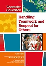 Handling Teamwork and Respect for Others (Character Education (Chelsea House))