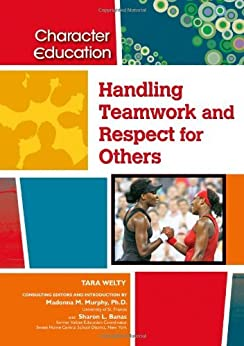 Handling Teamwork and Respect for Others (Character Education (Chelsea House)) by [Tara Welty, Sharon L. Banas, Madonna M. Murphy]