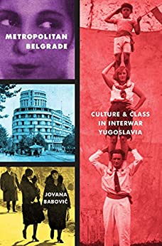 Metropolitan Belgrade: Culture and Class in Interwar Yugoslavia (Russian and East European Studies) by [Jovana Babovic]