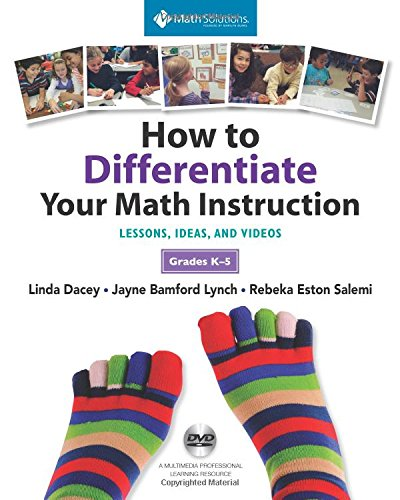 How to Differentiate Your Math Instruction, Grades K-5 Multimedia Resource: Lessons, Ideas, and Videos with Common Core