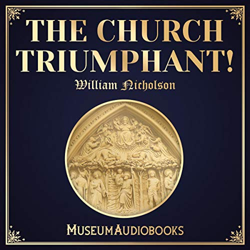 The Church Triumphant!                   By:                                                                                                                                 William Nicholson                               Narrated by:                                                                                                                                 Troy Davis                      Length: 27 mins     Not rated yet     Overall 0.0