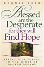 Blessed Are the Desperate for They Will Find Hope: Seeing Your Future in the Midst of Broken Dreams