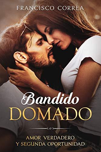 Bandido Domado: Amor Verdadero y Segunda Oportunidad (Novela ...
