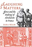 Laughing Matters: Farce and the Making of Absolutism in France
