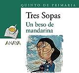 Blíster 'Un beso de mandarina' 5º de Primaria (LITERATURA INFANTIL (6-11 años) - Plan Lector Tres Sopas (Castellano))