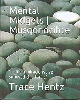 "Mental Midgets | Musqonocihte: ""…it's a miracle we've survived this far…"" by [Trace Hentz]"