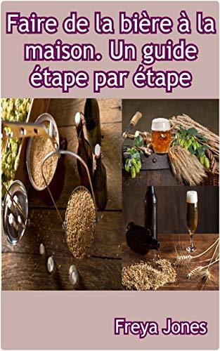 Faire de la bière à la maison. Un guide étape par étape (French Edition)