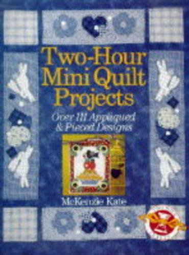Two-Hour Mini Quilt Projects: Over 111 Appliqued & Pieced Designs