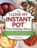 The 'I Love My Instant Pot' Free Holiday Menu: From Maple Dill Carrots and Spiced Applesauce to Cherry-Rosemary Pork Tenderloin and Festive Fruitcake, ... Dishes--Made Easy! ('I Love My' Series)