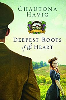 Deepest Roots of the Heart (Legacy of the Vines Book 1) by [Chautona Havig]