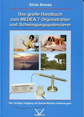 Das grosse Handbuch zum MEDEA 7 Orgonstrahler und Schwingungspotenzierer: Der richtige Umgang mit feinstofflichen Heilenergien