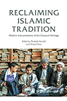 Reclaiming Islamic Tradition: Modern Interpretations of the Classical Heritage