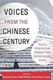 Voices from the Chinese Century: Public Intellectual Debate from Contemporary China - Timothy Cheek
