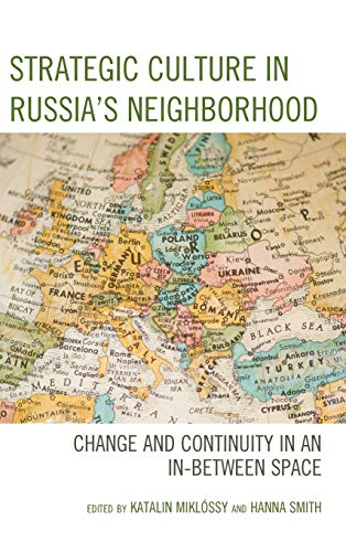Strategic Culture in Russia's Neighborhood: Change and Continuity in an In-Between Spaceの詳細を見る