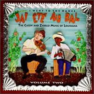 J'ai Ete au Bal (I Went to the Dance) Vol. 2 The Cajun and Zydeco Music of Louisiana
