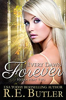 Every Dawn Forever (Hyena Heat Two) by [R.E. Butler]
