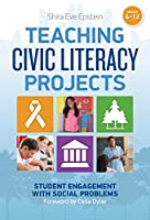 Teaching Civic Literacy Projects, Grades 4-12: Student Engagement With Social Problems