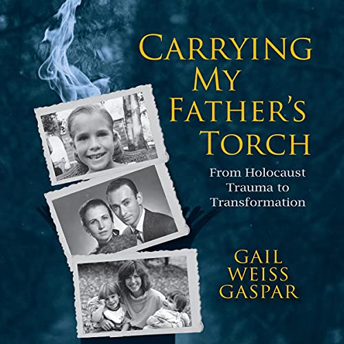 Carrying My Father's Torch Audiobook By Gail Weiss Gaspar cover art
