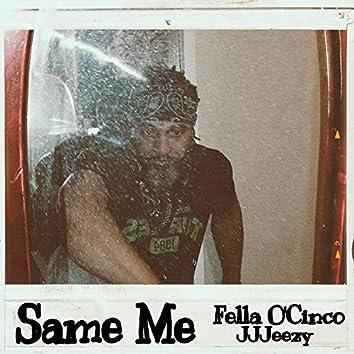 Same Me (feat. JJJeezy)