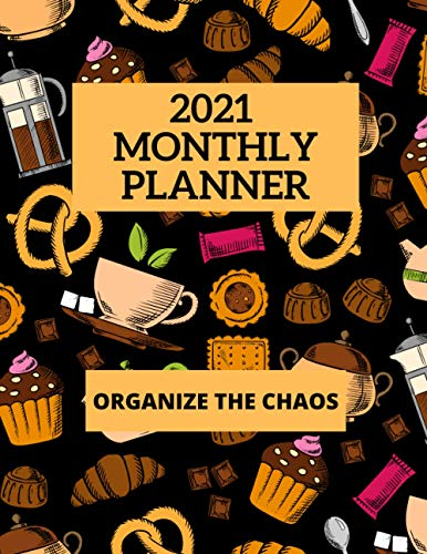 2021 Monthly Planner | Organize The Chaos: 2021 Weekly & Monthly Planner | 139 Pages 8.5 x 11 | Jan To Dec 2021 | 52 Weeks Planner With Dates + Notes ... Gift For Anyone Who Loves Chocolate & Cakes