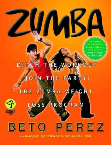 Zumba: Ditch the Workout, Join the Party! the Zumba Weight Loss Program [With DVD] [ ZUMBA: DITCH THE WORKOUT, JOIN THE PARTY! THE ZUMBA WEIGHT LOSS PROGRAM [WITH DVD] BY Perez, Beto ( Author ) Sep-01-2009