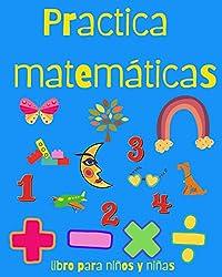 Practica Matemáticas. Libro para niños y niñas: Entretenido Libro de Practica de Matemáticas para niños de 5 a 9 años. Ejercicios que los ayudarán a ... multiplicación y división. (Spanish Edition)