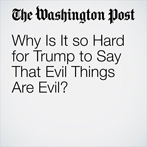 Why Is It so Hard for Trump to Say That Evil Things Are Evil? copertina