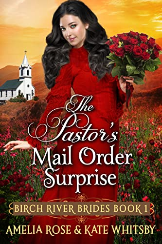 The Pastor's Mail Order Surprise: Inspirational Western Mail Order Bride Romance (Birch River Brides Book 1)