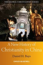 A New History of Christianity in China (Wiley Blackwell Guides to Global Christianity Book 9)