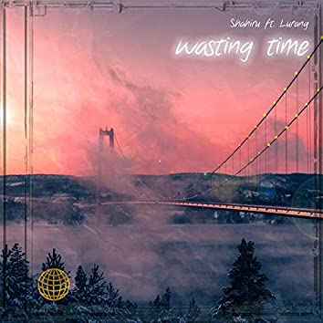 wasting time (feat. Lurang)