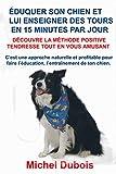 Savoir éduquer son chien et enseigner des Tours en 15 Minutes par Jour - Découvre la Méthode Positive Tendresse - Format Kindle - 9,72 €