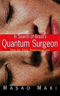 In Search Brazil`S Quantum Surgeon: The Dr. Fritz Phenomenon