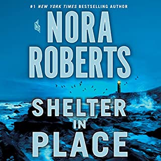 Shelter in Place                   By:                                                                                                                                 Nora Roberts                               Narrated by:                                                                                                                                 January LaVoy                      Length: 15 hrs and 22 mins     174 ratings     Overall 4.6
