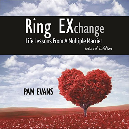 Ring EXchange: Life Lessons From a Multiple Marrier                   By:                                                                                                                                 Pam Evans                               Narrated by:                                                                                                                                 Becky Parker                      Length: 5 hrs and 23 mins     Not rated yet     Overall 0.0