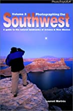 Photographing the Southwest, Vol. 2: A Guide to the Natural Landmarks of Arizona & New Mexico