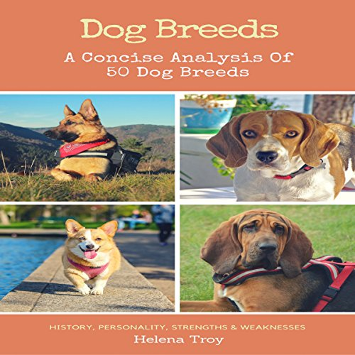 Dog Breeds: A Concise Analysis of 50 Dog Breeds - History, Personality, Strengths, Weaknesses, Etc.  audiobook cover art