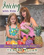 Juicing with Kids: Juicing, Food & Fun in the Kitchen!