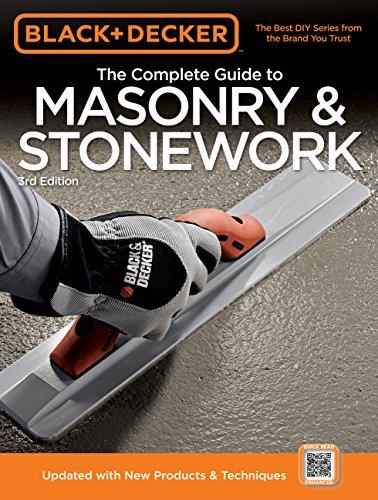Black & Decker The Complete Guide to Masonry & Stonework: -Poured Concrete -Brick & Block -Natural Stone -Stucco (Black & Decker Complete Guide)