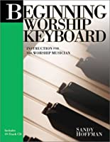 Beginning Worship Keyboard: Instruction for the Worship Musician (Sandy Hoffman on Worship)