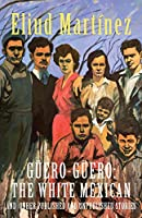 Gueero-Gueero: The White Mexican and Other Published and Unpublished Stories
