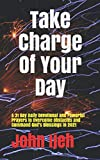 Take Charge Of Your Day: A 31 Day Daily Devotional and Powerful Prayers to Overcome Obstacles and Command God's Blessings in 2021