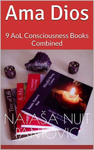 Ama Dios: 9 AoL Consciousness Books Combined (AoL Mindfulness Book 111)