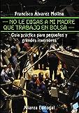 No le digas a mi madre que trabajo en Bolsa: Guía práctica para pequeños y grandes inversores (Libros Singulares (Ls))