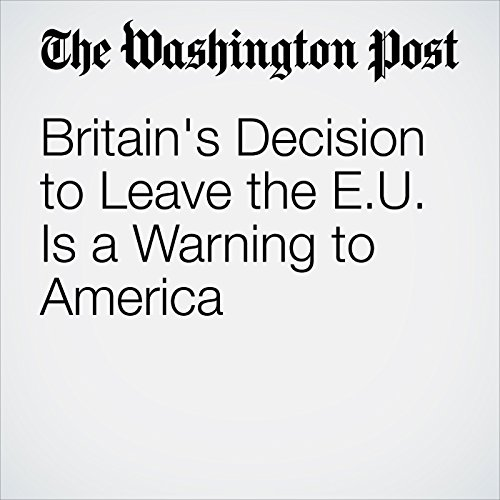 Britain's Decision to Leave the EU Is a Warning to America audiobook cover art
