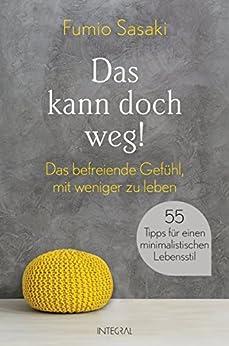 Das kann doch weg!: Das befreiende Gefühl, mit weniger zu leben. 55 Tipps für einen minimalistischen Lebensstil (German Edition) by [Fumio Sasaki, Martin Bauer]