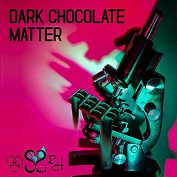 Dark Chocolate Matter